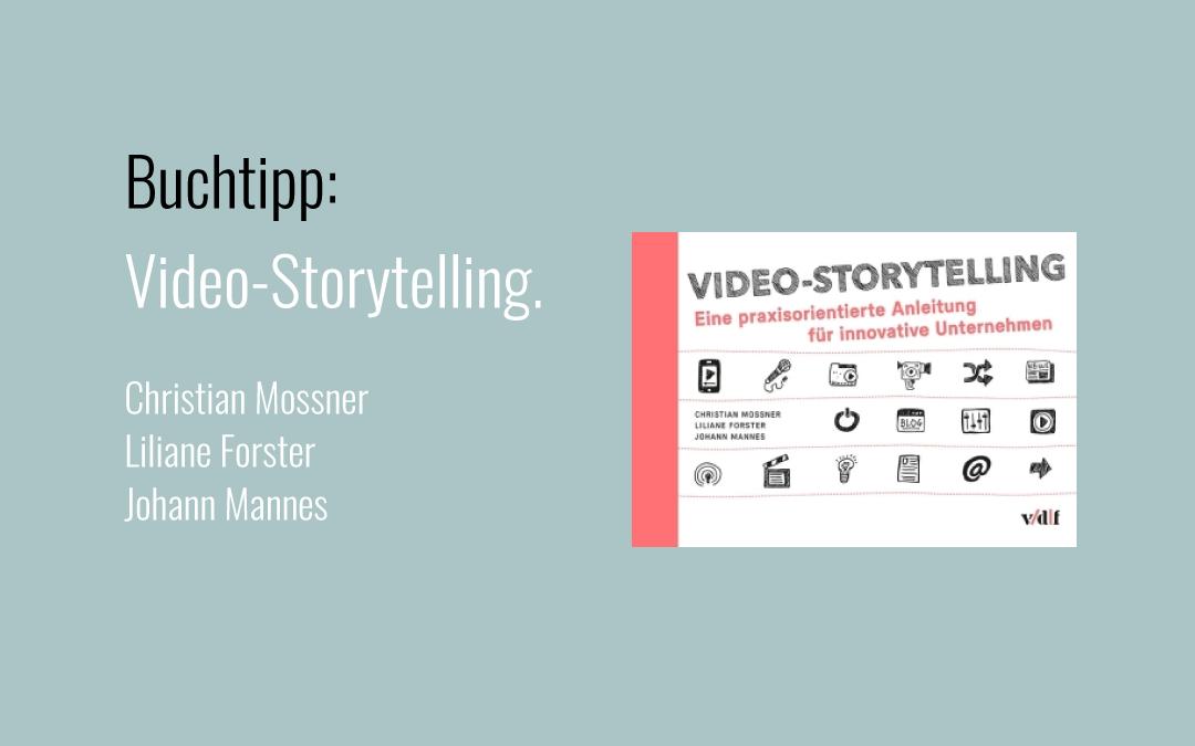 Lesetipp: Video-Storytelling. Von Christian Mossner, Liliane Forster und Johannes Mannes