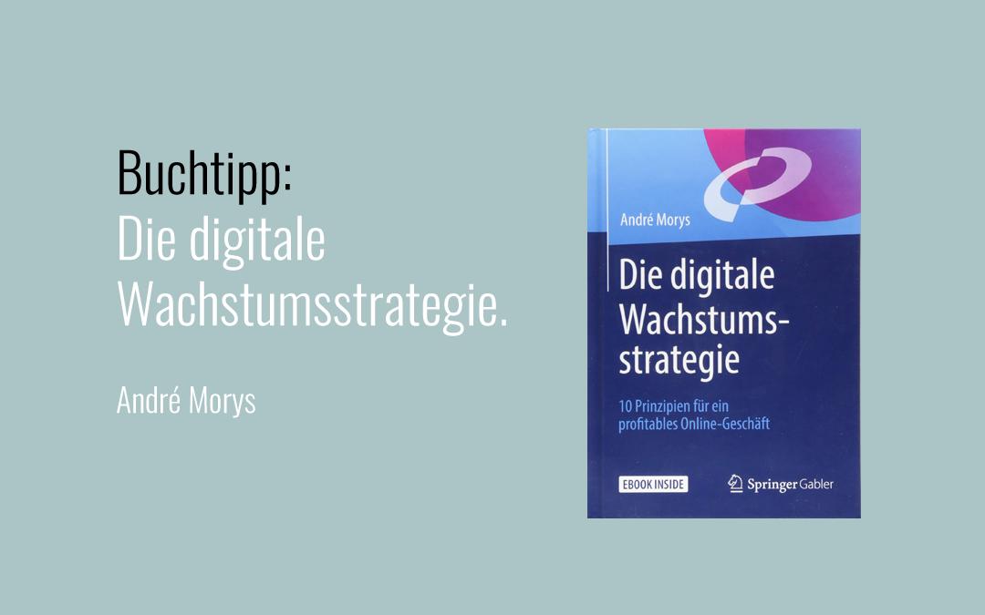 Lesetipp: Die digitale Wachstumsstrategie von André Morys