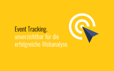 Event Tracking - unverzichtbar für die erfolgreiche Webanalyse