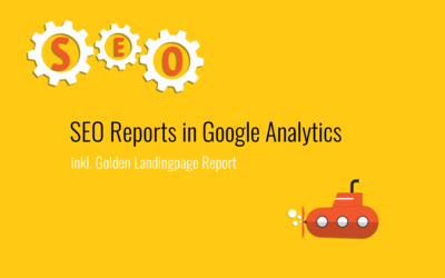 SEO Reports in Google Analytics inkl. Golden Landingpage Report