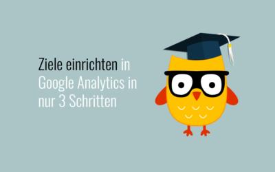 Ziele einrichten in Google Analytics in 3 Schritten