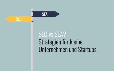 SEO oder SEA für KMUs und Startups?